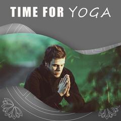 Time for Yoga – Calm Music for Yoga Excercises, Zen, Karma Yoga, Mindfulness Meditation, Healing Reiki, Brain Waves, Relaxation Music