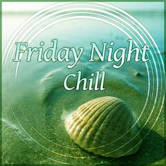 Friday Night Chill - Tropical Party, Chillout Lounge, Relaxing Music, Ibiza Beach Party, Chill Out Music