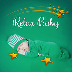Relax Baby – Calming Songs for Baby, Lullabies for Newborns, Beautiful Nature Sounds to Calm Down and Make Happy, Help Your Baby Sleep Through the Night