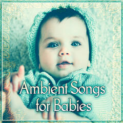 Ambient Songs for Babies – Baby Sleep, Music for Newborns, Nature Sounds, Background Sleep, Deep Sleep, Baby Music