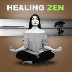 Healing Zen – Asian Music, Deep Zen, Restful, Oriental Music, Mindfilness, Awareness, Therapy Music, Chakra Healing