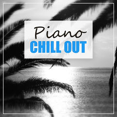 Piano Chill Out – Soft Chill Out Music, Wake Up & Chill Out