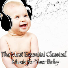 The Most Essential Classical Music for Your Baby: Mozart for Babies, Kids and Toddlers, Effect Lullabies