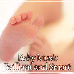 Baby Music: Brilliant and Smart – Best Classical Music for Cognitive Development, Listen and Learn