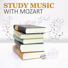 Study Music with Mozart: Classical Music for High Focus, Deep Concentration, Effective Learning, Creative Thinking