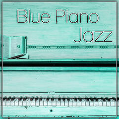Blue Piano Jazz - Best Background Music, Piano Sounds, Easy Listening, Cafe Jazz, Soft Jazz Music