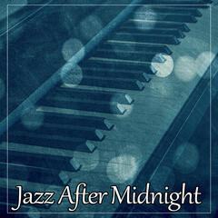 Jazz After Midnight – Night Blue Jazz, Soothing Piano, Best Relaxing Music, Rest with Jazz Piano