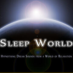 Sleep World - Hypnotising Dream Sounds from a World of Relaxation, to Help You Sleep, Relax and for Deep Focus Meditation