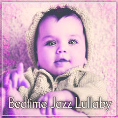Bedtime Jazz Lullaby – Easy Listening, Piano Bar, Smooth Jazz, Calm Your Baby, Quiet Night