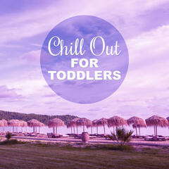 Chill Out for Toddlers – Best Chill Sounds for Kids, Summertime, Holiday