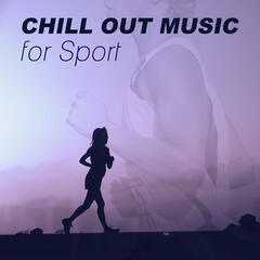 Chill Out Music for Sport – Jogging, Workout, Fitness, Meditation, Running, Aerobics