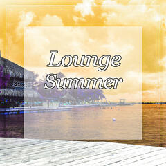 Lounge Summer - Global Chill, Electronic Chillout, Ultimate Chill Out Music