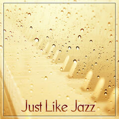 Just Like Jazz – Feel Atmosphere Jazz Bar with Retro Jazz, Ambient Piano Jazz is the Best Background Music to Restaurant & Cafe
