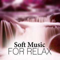 Soft Music for Relax – Deep Therapy, Nature Sounds, Easy Listening, Calm Music, Well Being