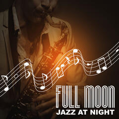Full Moon: Jazz at Night – Cool Instrumental Songs, Chill Music, Piano Notes, Romantic Dinner Party, Quiet Music