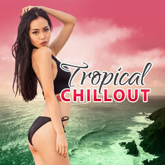 Tropical Chillout - Ambient Paradise Music, Balearic Lounge, Sunset Chill Out