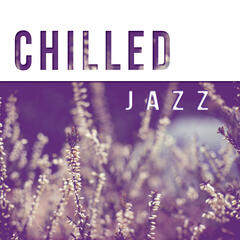 Chilled Jazz – Smooth Jazz Vibes for Relax Time, Peaceful Piano Sounds, Background Music to Relax