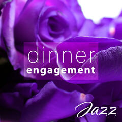 Dinner Engagement – Best Romantic Jazz for Special Moments like Dinner Engagement, Instrumental Tones for Lovers, Evening Time With Candle, Background Music for Intimate Moments