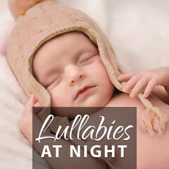 Lullabies at Night – Calm Classical Melodies, Lullabies for Little Baby, Sleeping Time, Schubert, Beethoven, Mozart