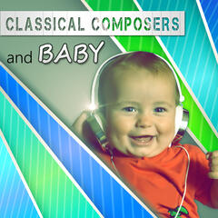 Classical Composers and Baby – Quiet Lullaby, Sweet Melody to Sleep, Classical Music for Babies, Classical Bedtime, Mozart, Bach, Beethoven