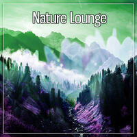 Nature Lounge – Deep Nature Sounds, Easy Listening, Peaceful Music,Ambience