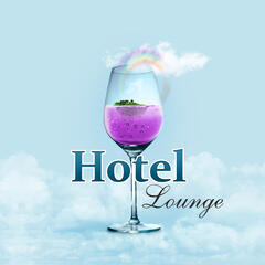 Hotel Lounge – Chillout Music, Ministry of Sounds, Chill Lounge, Beach Relaxation