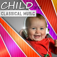 Child and Classical Music –  Classical Composers for Children, Classical Melody for Babies, Mozart, Beethoven, Child's World