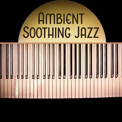 Ambient Soothing Jazz – Soft Piano Bar, Peaceful Piano, Magic Piano Sounds, Romantic Evening