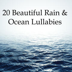 20 Beautiful Rain & Ocean Lullabies - Peaceful Sounds of Water to Help You Relax, Fall Asleep, Soothe Stress & Anxiety, and Help with Deep Focus and Meditation