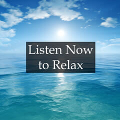 Listen Now to Relax - A Collection of the Most Relaxing Rain, Ocean & Water Melodies to Help with Stress and Anxiety, a Deeper and Better Sleep, Better Mental Health and Higher Quality of Life