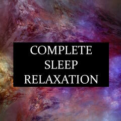 Complete Sleep Relaxation - 20 Deeply Soothing Melodies to Help You Sleep, Meditate, Relieve Stress & Anxiety, and Help You Achieve a Healthier Lifestyle