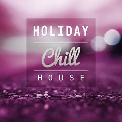 Holiday Chill House – Chillout Party, Drinks Bar, Chill Out Music to Have Fun