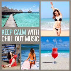 Keep Calm with Chill Out Music – Relaxing Journey, Chill a Bit, Chill Out Sounds, Tropical Beats