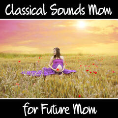 Classical Sounds for Future Mom – Relaxing Music for Pregnancy, Calm, Classical Melodies, Instrumental Music for Pregnancy Woman