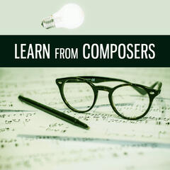 Learn from Composers – Classical Songs for Study, Intensive Learning, Clear Mind, Composers for Creative Study, Bach, Mozart, Beethoven