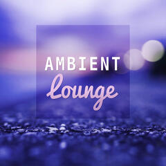 Ambient Lounge – Chillout Collection, Relaxing Music, Soft Sounds to Relax, Chill Yourself