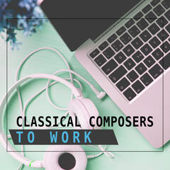 Classical Composers to Work – Music for Study, Fast Learning, Music for Concentration, Songs Help Pass Exam