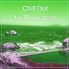 Chill Out for Relaxation – The Best Chill Out Music to Relax, Rest a Bit, Soothing Sounds, Chilled Music