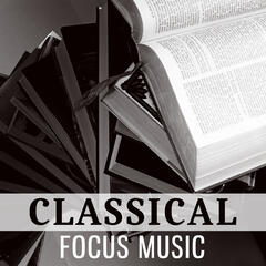 Classical Focus Music – Sounds for Effective Study, Music for Concentration, Music Helps Pass Exam, Bach to Work