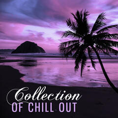 Collection of Chill Out – Beautiful Chill Music, Calming & Relaxing Music, Rest on the Beach, Chill Yourself