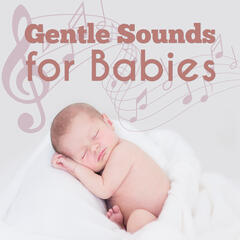 Gentle Sounds for Babies – Classical Songs for Sleep and Relaxation, Soothing Melodies to Bed, Sweet Lullabies for Your Baby, Chopin, Beethoven, Mozart, Bach