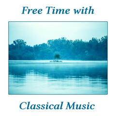 Free Time with Classical Music – Sounds for Listening and Relaxation, Peaceful Evening, Melodies for Rest, Classical Composers After Work