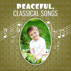 Peaceful, Classical Songs – Melodies for Listening and Relaxation, Calm Music, Quiet Baby, Smart, Little Child & Toddler, Mozart, Beethoven For Baby