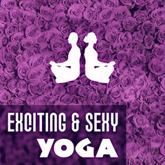 Exciting & Sexy Yoga – Sexsual, Hot, Music, Calmness, Free Mind