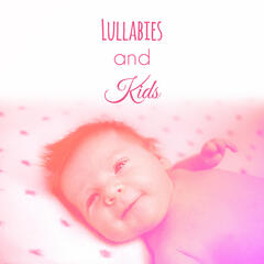 Lullabies and Kids – Music for Baby, Soothing Melodies to Bed, Quiet Toddlers, Calm Lullaby to Pillow