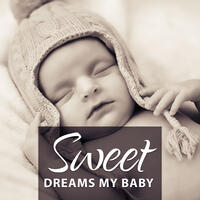 Sweet Dreams my Baby – Classical Lullabies, Lullaby for Bedtime, Peaceful Music to Sleep, Famous Classical Composers