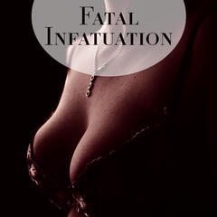 Fatal Infatuation – Helpful, Healthy, Harmless, Break, Little More, Give, Calm Down