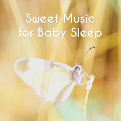 Sweet Music for Baby Sleep – Relax Your Baby, Soothing New Age Music, Sounds for Calm Down