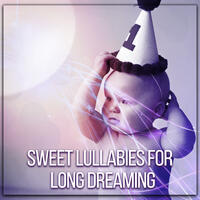 Sweet Lullabies for Long Dreaming – Calm Night, Baby Sleep, Sounds for Relaxation, Chilled Songs