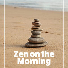 Zen on the Morning – Pure Nature Sounds for Morning Meditation, Yoga Practice, Mindfulness, Relaxation Music for Clear Your Mind